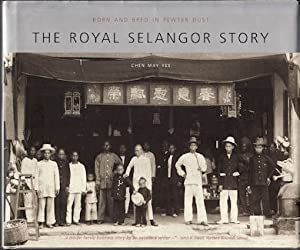 The Royal Selangor Story. Born and Bred in Pewter Dust.: CHEN, MAY YEE