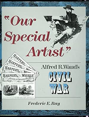 """OUR SPECIAL ARTIST"": ALFRED R. WAUD'S CIVIL WAR."