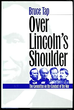 OVER LINCOLN'S SHOULDER: THE COMMITTEE ON THE CONDUCT OF THE WAR.