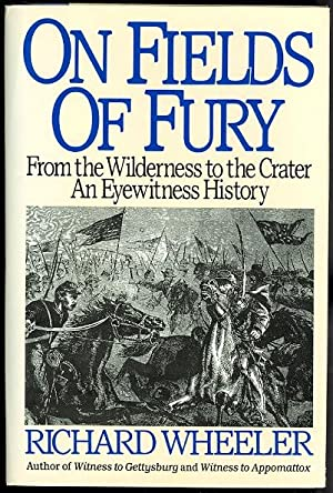 ON FIELDS OF FURY. FROM THE WILDERNESS TO THE CRATER: AN EYEWITNESS HISTORY.