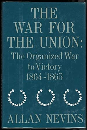 THE WAR FOR THE UNION. VOLUME IV: THE ORGANIZED WAR TO VICTORY, 1864-1865.