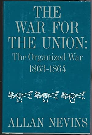 THE WAR FOR THE UNION. VOLUME III. THE ORGANIZED WAR, 1863-1864.
