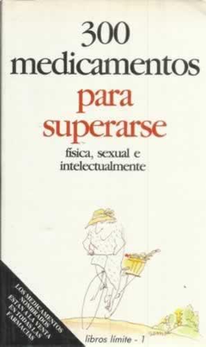 300 MEDICAMENTOS PARA SUPERARSE. Física, sexual e: Romero Aznar, Pedro