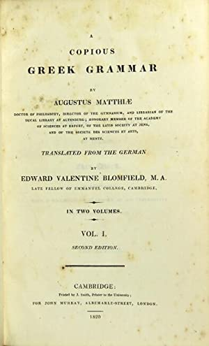 A copious Greek grammar . translated from the German by Edward Valentine Blomfield