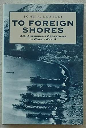 To Foreign Shores. U.S. Amphibious Operations in World War II, (AS NEW)