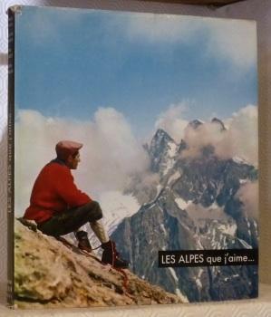 Les Alpes que j'aime. présentées par Maurice Herzog, légendées par Max Aldebert, racontées par ...