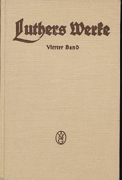 Luthers Werke in Auswahl. Vierter Band. Unter Mitwirkung von Albert Leitzmann herausgegeben von ...