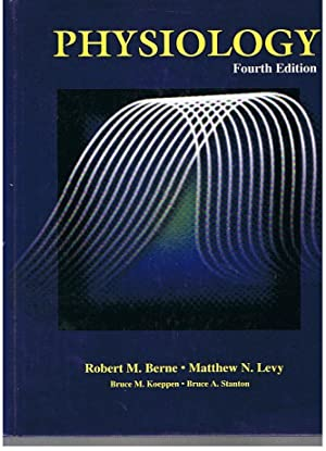 Physiology (Fourth Edition): Berne, Robert M.;Levy, Matthew N.;Koeppen, Bruce M. M.D.;Stanton, ...