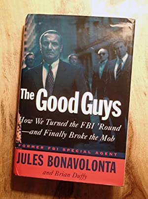 THE GOOD GUYS : How We Turned the FBI 'Round-And Finally Broke the Mob