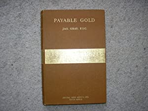 Payable Gold. An Intimate Record of the: Jas. Gray.
