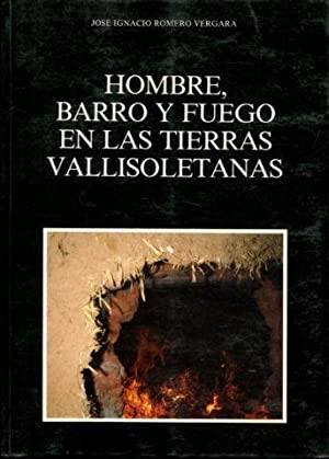HOMBRE, BARRO Y FUEGO EN LAS TIERRAS: ROMERO VERGARA Jose