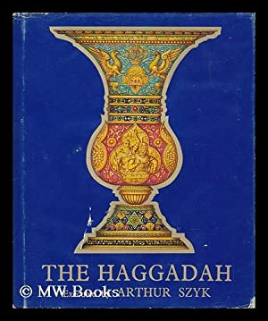 The Haggadah / Executed by Arthur Szyk: Szyk, Arthur (1894-1951)
