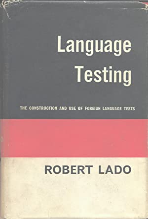 Language Testing. The Construction and Use of: Lado, Robert