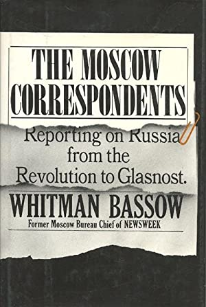 The Moscow Correspondents: Reporting on Russia from: Bassow, Whitman