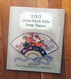 100 CROSS-STICH GIFTS FROM NATURE (The Vanessa-Ann Collection)