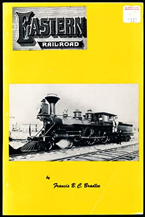 THE EASTERN RAILROAD. A Historical Account of: Bradlee, Francis B.