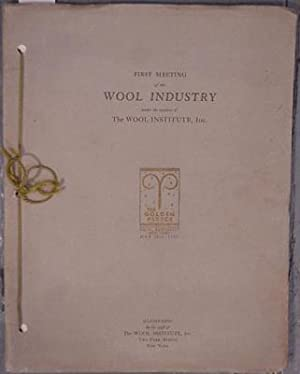 First Meeting of the Wool Industry Under the Auspices of the Wool Institute, Inc.