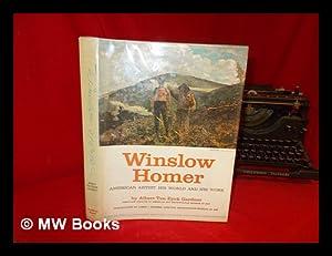 Winslow Homer, American artist : his world and his work: Gardner, Albert Ten Eyck
