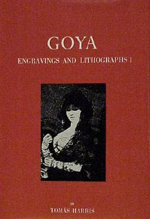 Goya: Engravings and Lithographs. Complete Illustrated Catalogue.: Harris, Tomás.