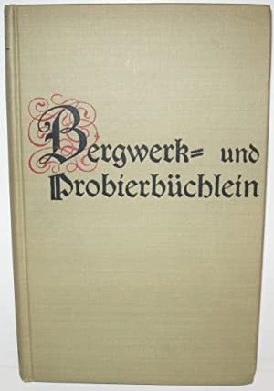 Bergwerk- und Probierbüchlein. A Translation from the German of the Bergbüchlein, a ...
