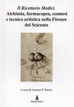 Il Ricettario Medici. Alchimia, farmacopea, cosmesi e: Torresi,Antonio P. (a
