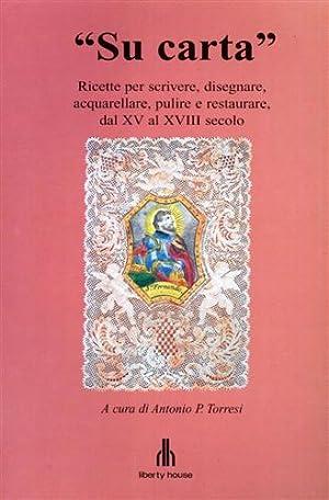 Su carta. Ricette per scrivere, disegnare, acquerellare,: Torresi,Antonio P. (a