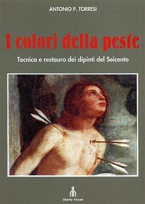 I colori della peste. Tecnica e restauro: Torresi,Antonio P.