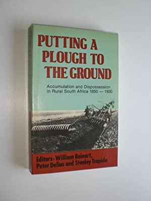 Putting a Plough to the Ground. Accumulation and Dispossession in Rural South Africa, 1850 - 1930.:...