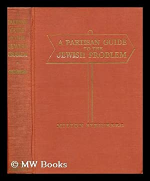 A Partisan Guide to the Jewish Problem,: Steinberg, Milton (1903-)