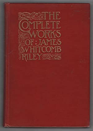 The Complete Works of James Whitcomb Riley: Riley, James Whitcomb;