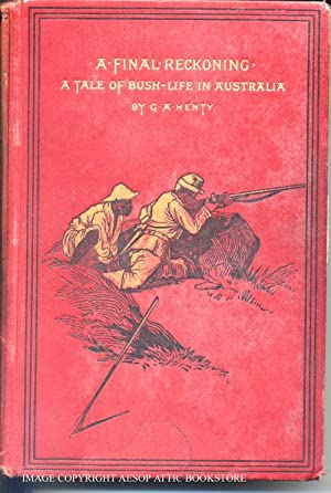 A FINAL RECKONING: A Tale of Bush Life in Australia: Henty, G. A.