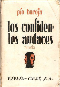 LOS CONFIDENTES AUDACES. MEMORIAS DE UN HOMBRE DE ACCIÓN: BAROJA, Pío