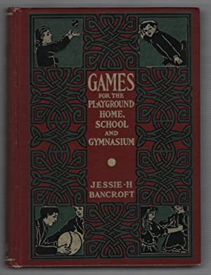Games for the Playground, Home School and: Bancroft, Jessie H.