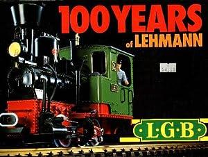 100 Years of Lehmann - LGB Trains: Lehmann, Ernst Paul