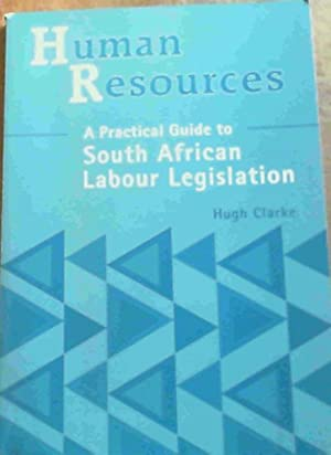 Human Resources: A Practical Guide To South African Labour Legislation: Clarke, Hugh