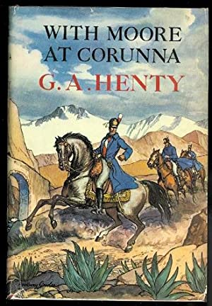 WITH MOORE AT CORUNNA. A TALE OF THE PENINSULAR WAR.