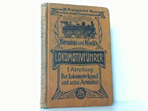 Die Schule des Lokomotivführers. Hier nur Erste Abteilung: Der Lokomotivkessel und seine Armatur.: ...