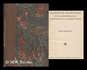 Geschichtliche Wertmassstabe in Der Geschichtsphilosophie Bei Historikern: Grotenfelt, Arvid (1863-)