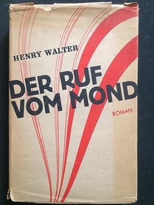Der Ruf vom Mond. Utopischer Roman.: Walter, Henry [d.i. Kurt W. Röcken].