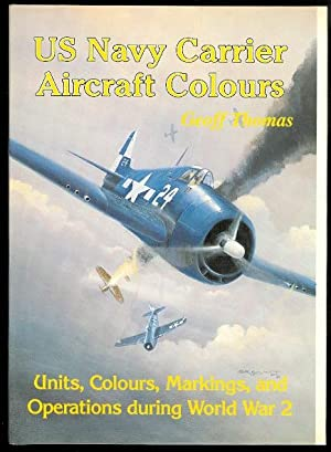US NAVY CARRIER AIRCRAFT COLOURS: UNITS, COLOURS AND MARKINGS OF US NAVY CARRIER-BORNE AIRCRAFT D...
