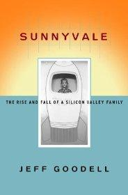 Sunnyvale: The Rise and Fall of a Silicon Valley Family.