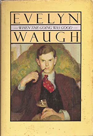 When the Going was Good: Waugh, Evelyn