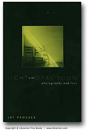 Light in the Dark Room: Photography and: Prosser, Jan.