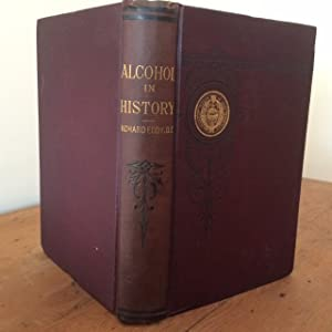 ALCOHOL IN HISTORY, AN ACCOUNT OF INTEMPERANCE IN ALL AGES; TOGETHER WITH A HISTORY OF THE VARIOU...