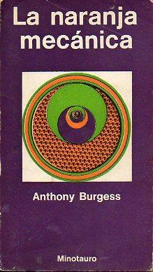LA NARANJA MECÁNICA. 3ª ed. Trad. Aníbal: Burgess, Anthony.