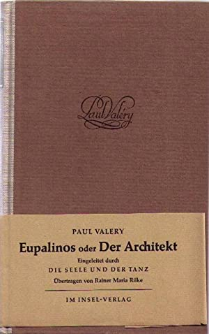 Eupalinos oder der Architekt, Eingeleitet durch Die Seele und der Tanz,: Valery, Paul und Rainer ...