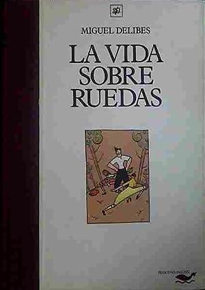 La Vida Sobre Ruedas,: Delibes, Miguel/Arnal Ballester