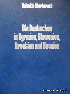 Bild des Verkäufers für Die Deutschen in Syrmien, Slawonien, Kroatien und Bosnien (Geschichte einer deutschen Volksgruppe in Südosteuropa) zum Verkauf von ANTIQUARIAT H. EPPLER