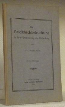 Die Gasglühlichtbeleuchtung in ihrer Entwicklung und Bedeutung. Mit 26 Abbildungen.: BÖHM, C. ...