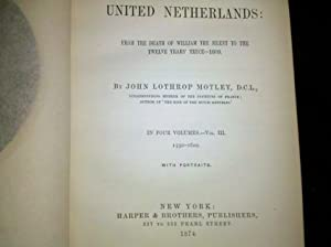 HISTORY OF THE UNITED NETHERLANDS: FROM THE DEATH OF WILLIAM THE SILENT TO THE SYNOD OF DORT, ...
